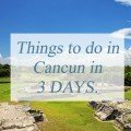 Things to do in Cancun in 3 days.