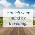 Stretch your mind by travelling.