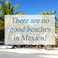 There are no good beaches in Mexico!