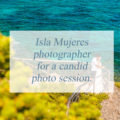 Isla Mujeres photographer for a candid photo session.